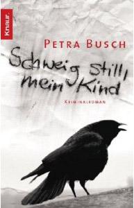"""""""Schweig still, mein Kind"""", Petra Buschs Debütroman."""